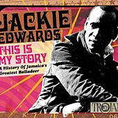 This Is My Story: A History of Jamaica's Greatest Balladeer by Jackie Edwards