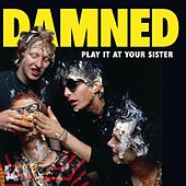 Play It At Your Sister von The Damned