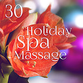 30 Holiday Spa Massage: Music & Sounds for Mindfulness, Keep Warm This Winter, Calm Relaxation, Beauty Center Music, Sleeping Troubles Solution by Spa Music Zone