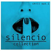 Silencio Collection, Vol. 1 - Chill Out by Various Artists