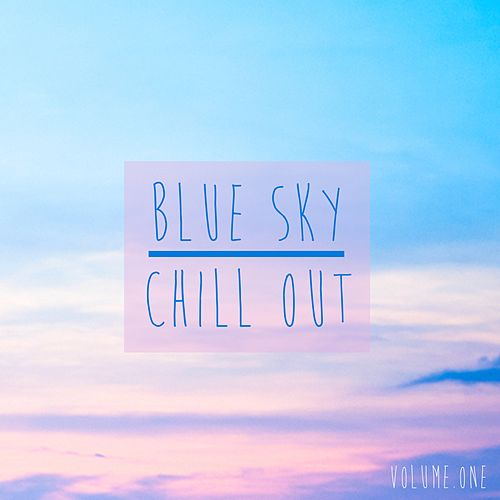 Blue Sky Chill Out, Vol. 1 by Various Artists