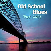 Old School Blues For 2017 von Various Artists