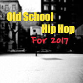 Old School Hip Hop For 2017 von Various Artists