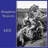 Houghton Weavers Live by The Houghton Weavers