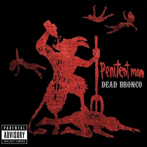 Penitent Man by Dead Bronco