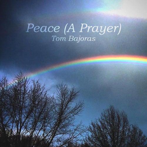 Peace (A Prayer) by Tom Bajoras