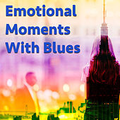 Emotional Moments With Blues by Various Artists