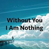 Without You I Am Nothing by Various Artists