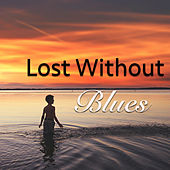 Lost Without Blues de Various Artists