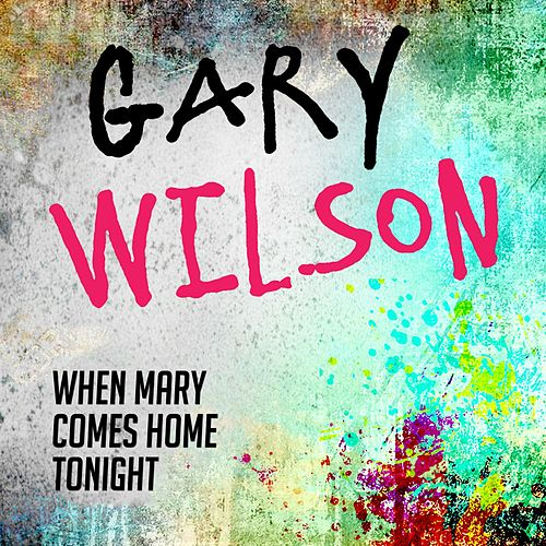 When Mary Comes Home Tonight by Gary Wilson