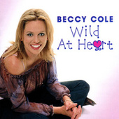Wild At Heart by Beccy Cole