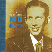 The Essential Porter Wagoner by Porter Wagoner