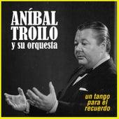 Un Tango para el Recuerdo by Anibal Troilo