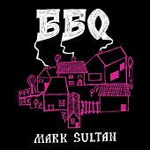 Bbq by Mark Sultan