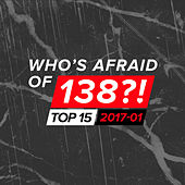 Who's Afraid Of 138?! Top 15 - 2017-01 by Various Artists