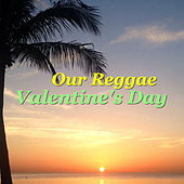 Our Reggae Valentine's Day by Various Artists