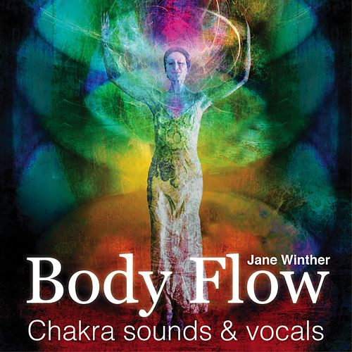 Body Flow - Chakra Sounds & Vocals by Jane Winther