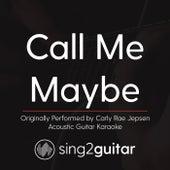 Call Me Maybe (Originally Performed By Carly Rae Jepsen) [Acoustic Karaoke Version] de Sing2Guitar