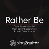 Rather Be (Originally Performed By Clean Bandit & Jess Glynne) [Acoustic Guitar Karaoke] de Sing2Guitar