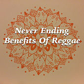 Never Ending Benefits Of Reggae by Various Artists