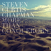 More Than Conquerors (Radio Version) by Steven Curtis Chapman