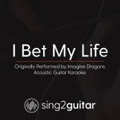 I Bet My Life (Originally Performed By Imagine Dragons) [Acoustic Guitar Karaoke] de Sing2Guitar