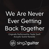 We Are Never Ever Getting Back Together (Originally Performed By Taylor Swift) [Acoustic Karaoke Version] de Sing2Guitar