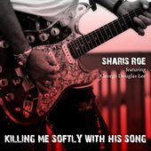 Killing Me Softly with His Song (feat. George Douglas Lee) de Sharis Roe