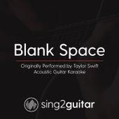 Blank Space (Originally Performed By Taylor Swift) [Acoustic Guitar Karaoke] de Sing2Guitar