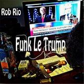 Funk le Trump by Rob Rio