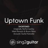 Uptown Funk (Shortened) [Originally Performed By Mark Ronson & Bruno Mars] [Acoustic Guitar Karaoke] de Sing2Guitar