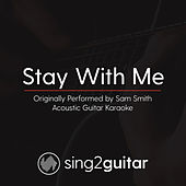 Stay With Me (Originally Performed By Sam Smith) [Acoustic Guitar Karaoke] de Sing2Guitar
