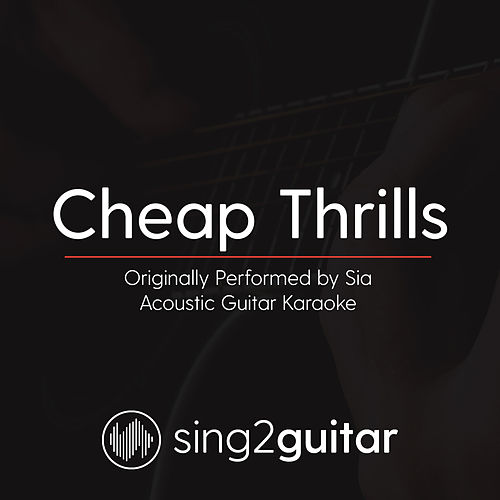 Cheap Thrills (Originally Performed by Sia) [Acoustic Guitar Karaoke] by Sing2Guitar