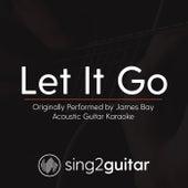 Let It Go (Originally Performed by James Bay) [Acoustic Guitar Karaoke] de Sing2Guitar
