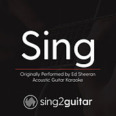 Sing (Originally Performed By Ed Sheeran) [Acoustic Guitar Karaoke] de Sing2Guitar