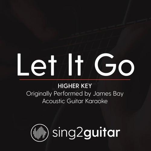 Let It Go (Higher Key) [Originally Performed by James Bay] [Acoustic Guitar Karaoke] by Sing2Guitar