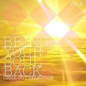 Bring Your Soul Back, Vol. 3 - Chill Out Selection by Various Artists
