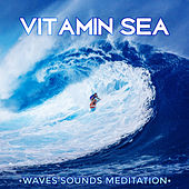 Vitamin Sea: Waves Sounds Meditation, Ocean, Beach Music, Natural Healing by Water Music Oasis
