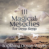 111 Magical Melodies for Deep Sleep: Soothing Ocean Waves for Relaxation, Peaceful Instrumental Background Music and Nature Sounds by Various Artists