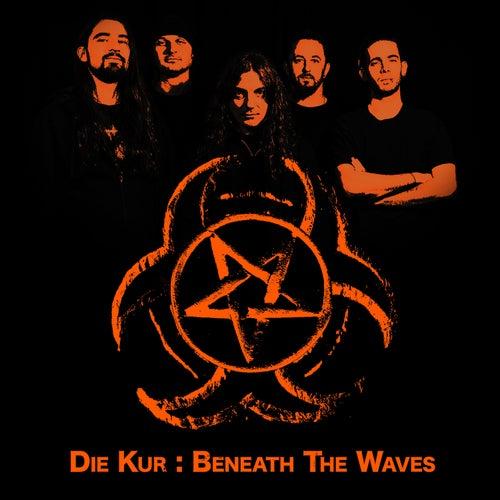 Beneath the Waves by Die Kur