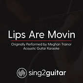 Lips Are Movin' (Originally Performed By Meghan Trainor) [Acoustic Guitar Karaoke] de Sing2Guitar