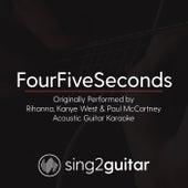 FourFiveSeconds (Originally Performed By Rihanna & Kanye West & Paul McCartney) [Acoustic Guitar Karaoke] de Sing2Guitar