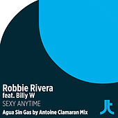 Sexy Anytime (Agua Sin Gas by Antoine Clamaran Remix) by Robbie Rivera