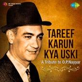 Tareef Karun Kya Uski - A Tribute to O.P. Nayyar by Various Artists