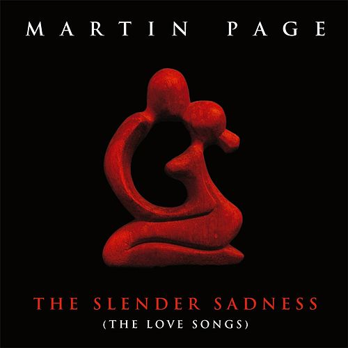 The Slender Sadness (The Love Songs) by Martin Page