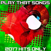 Play That Songs (2017 Hits Only) de Various Artists
