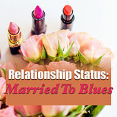 Relationship Status: Married To Blues by Various Artists