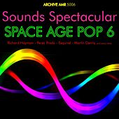 Sounds Spectacular: Space Age Pop Volume 6 by Various Artists