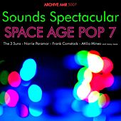 Sounds Spectacular: Space Age Pop Volume 7 by Various Artists