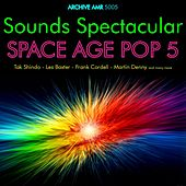 Sounds Spectacular: Space Age Pop Volume 5 by Various Artists